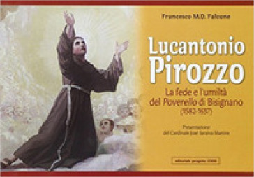 Lucantonio Pirozzo. La fede e l'umiltà del poverello di Bisignano (1582-1637) - Francesco M. Falcone pdf epub