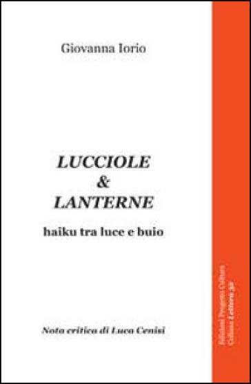 Lucciole & lanterne. Haiku tra luce e buio - Giovanna Iorio | Kritjur.org