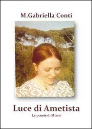 Luce di ametista. Le poesie di Minoi - Maria Gabriella Conti   Kritjur.org
