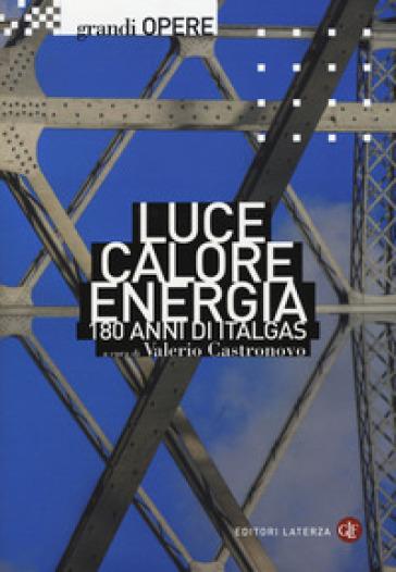 Luce, calore, energia. 180 anni di Italgas - V. Castronovo   Rochesterscifianimecon.com