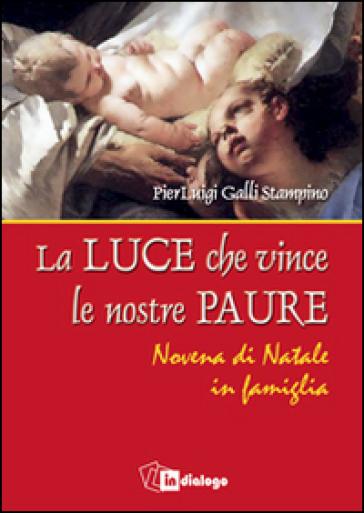 Luce che vince le nostre paure. Novena di Natale in famiglia - Luigi Galli |