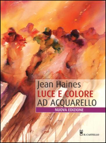 Luce e colore ad acquarello. Ediz. illustrata - Jean Haines |