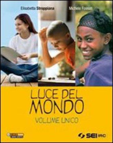 Luce del mondo-Religioni nel tempo. Vol. unico. Per la Scuola media. Con DVD - Elisabetta Stroppiana |