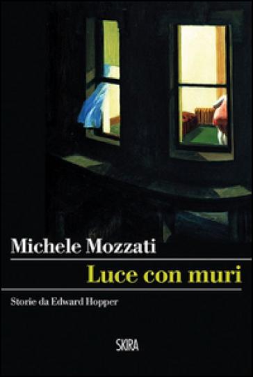 Luce con muri. Storie da Edward Hopper - Michele Mozzati | Rochesterscifianimecon.com