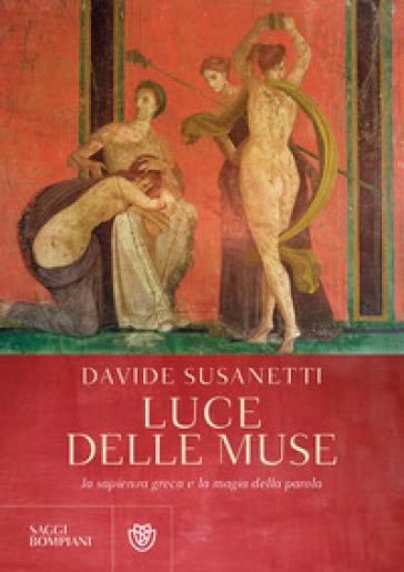 Luce delle muse. La sapienza greca e la magia della parola - Davide Susanetti | Jonathanterrington.com