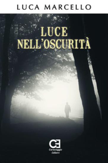 Luce nell'oscurità - Luca Marcello |