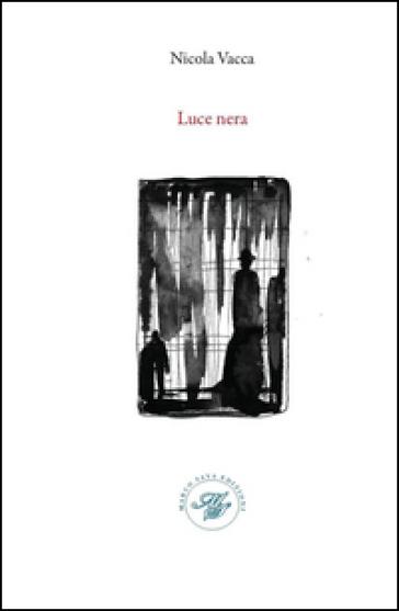 Luce nera. Raccolta poetica - Nicola Vacca |