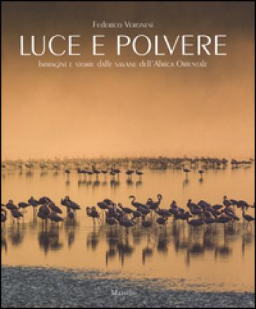 Luce e polvere. Immagini e storie dalle savane dell'Africa Orientale - Federico Veronesi | Rochesterscifianimecon.com