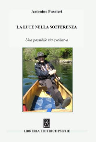 La Luce nella sofferenza. Una possibile via evolutiva - Antonino Pusateri | Kritjur.org