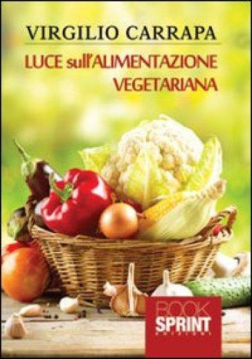 Luce sull'alimentazione vegetariana - Virgilio Carrapa | Jonathanterrington.com