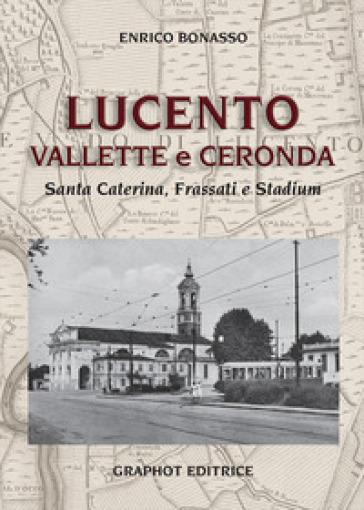 Lucento, Vallette e Ceronda. Santa Caterina, Frassati e Stadium - Enrico Bonasso  
