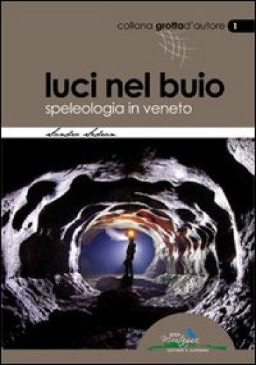 Luci nel buio. Speleologia in Veneto - Sandro Sedran | Rochesterscifianimecon.com