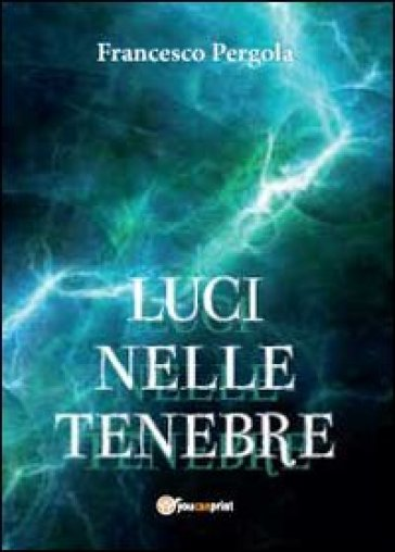 Luci nelle tenebre - Francesco Pergola  