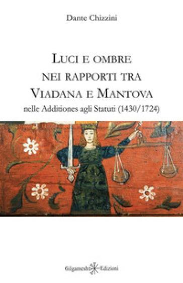 Luci e ombre nei rapporti tra Viadana e Mantova nelle Additiones agli Statuti (1430-1724) - Dante Chizzini   Rochesterscifianimecon.com