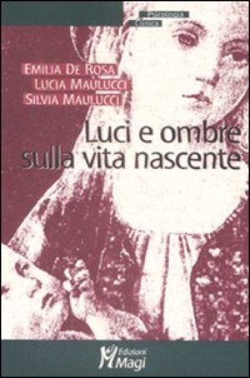 Luci e ombre sulla vita nascente - Emilia De Rosa  