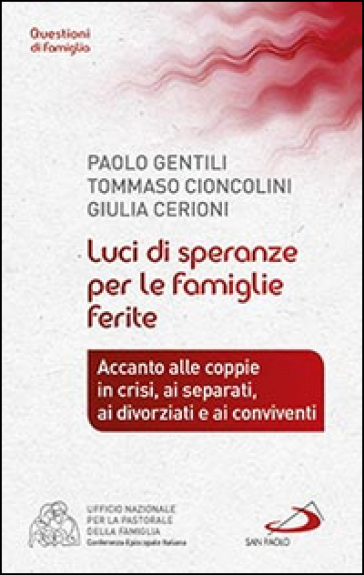 Luci di speranze per le famiglie ferite. Accanto alle coppie in crisi, ai separati, ai divorziati e ai conviventi - Paolo Gentili | Kritjur.org