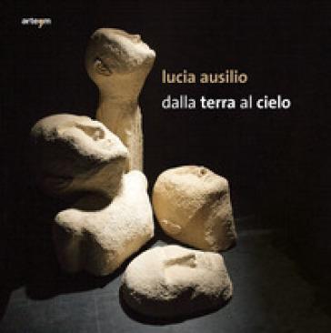 Lucia Ausilio. Dalla terra al cielo