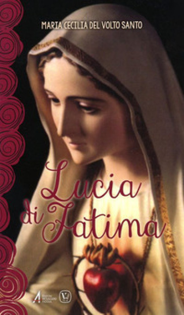 Lucia di Fatima. Nel centenario delle apparizioni di Fatima 1917-2017 - MARIA CECILIA |