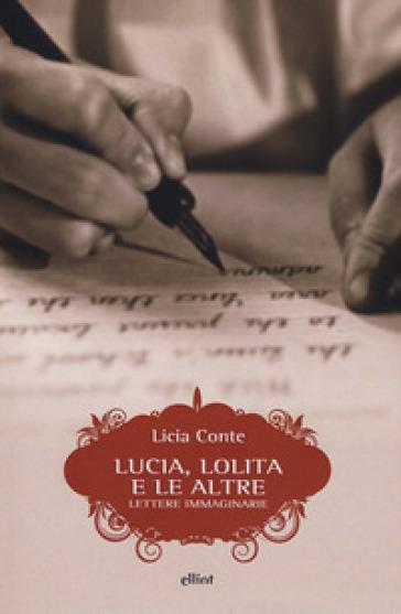 Lucia, Lolita e le altre. Lettere immaginarie - Licia Conte pdf epub