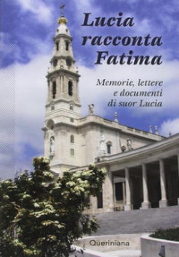 Lucia racconta Fatima. Memorie, lettere e documenti di suor Lucia - Lucia (suor)  