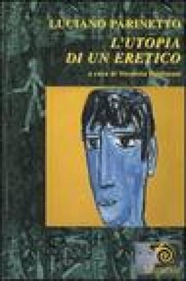 Luciano Parinetto: l'utopia di un eretico - Luciano Parinetto |