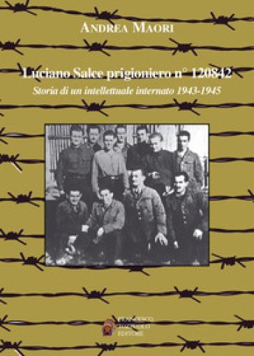 Luciano Salce prigioniero n. 120842. Storia di un intellettuale internato 1943-1945 - Andrea Maori   Jonathanterrington.com