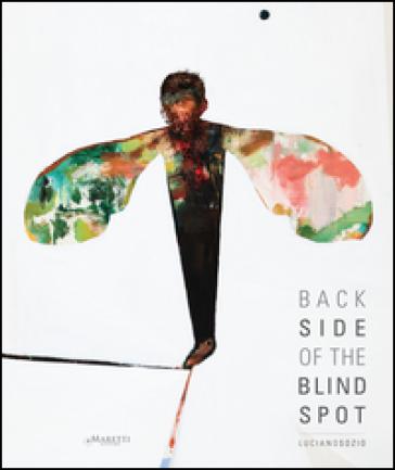 Luciano Sozio. Back side of the blind spot. Catalogo della mostra (Venafro, 18 aprile-22 maggio 2016). Ediz. multilingue - T. Evangelista |