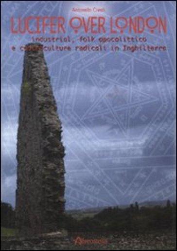 Lucifer over London. Industrial, folk apolittico e controculture radicali in Inghilterra - Antonello Cresti | Jonathanterrington.com