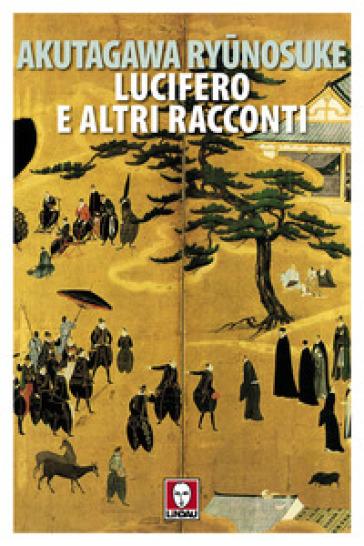 Lucifero e altri racconti - Ryunosuke Akutagawa | Rochesterscifianimecon.com