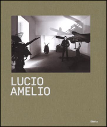Lucio Amelio. Catalogo della mostra (Napoli, 22 novembre 2014-6 aprile 2015)