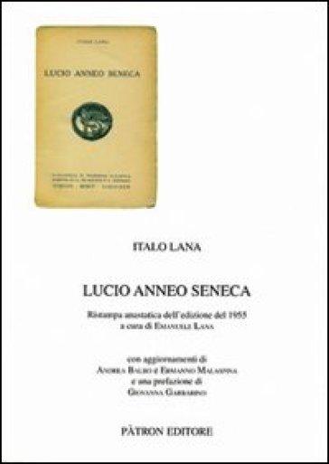 Lucio Anneo Seneca (rist. anast. 1955) - Italo Lana |