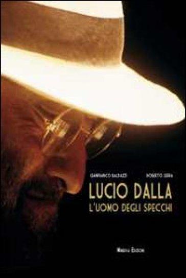 Lucio Dalla. L'uomo degli specchi - Gianfranco Baldazzi | Thecosgala.com