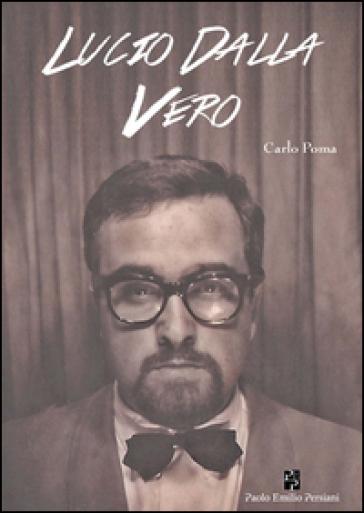 Lucio Dalla vero - Carlo Poma |