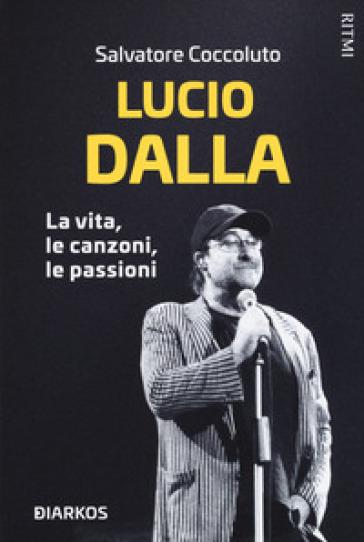 Lucio Dalla. La vita, le canzoni, le passioni - Salvatore Coccoluto pdf epub
