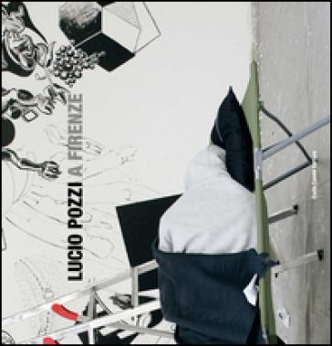 Lucio Pozzi a Firenze - P. L. Tazzi | Jonathanterrington.com
