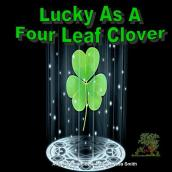 Lucky as a Four Leaf Clover