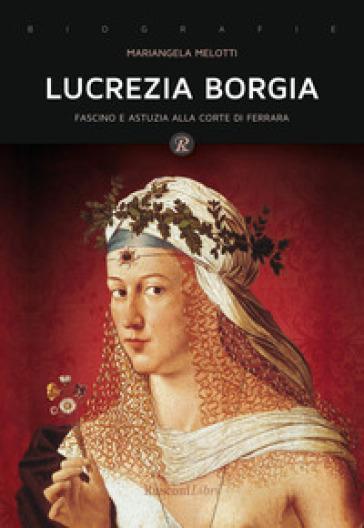 Lucrezia Borgia. Fascino e astuzia alla corte di Ferrara - Mariangela Melotti pdf epub