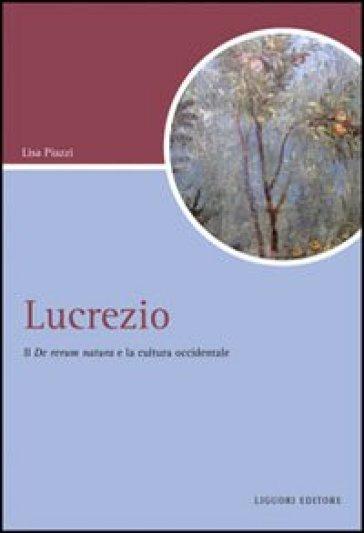 Lucrezio. Il «De rerum natura» e la cultura occidentale - Lisa Piazzi | Rochesterscifianimecon.com