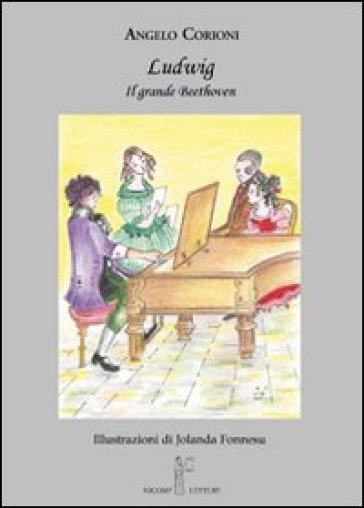Ludwig. Il grande Beethoven - Angelo Corioni |