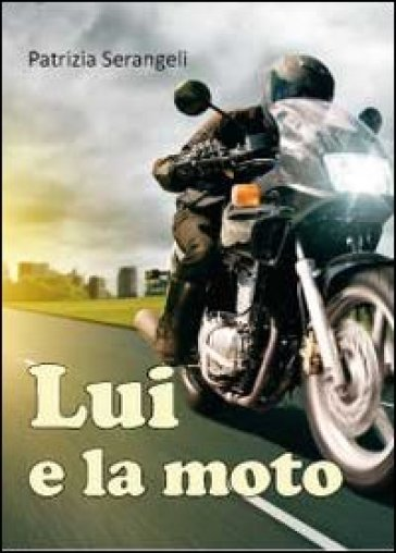 Lui e la moto - Patrizia Serangeli |