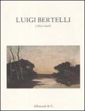 Luigi Bertelli (1832-1916). Catalogo della mostra (Bologna, 3 dicembre 2011-16 gennaio 2012)