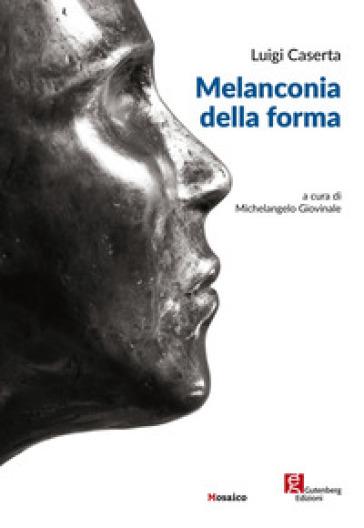 Luigi Caserta. Melanconia della forma. Ediz. illustrata - M. Giovinale |
