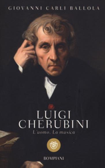 Luigi Cherubini. L'uomo. La musica - Giovanni Carli Ballola | Thecosgala.com