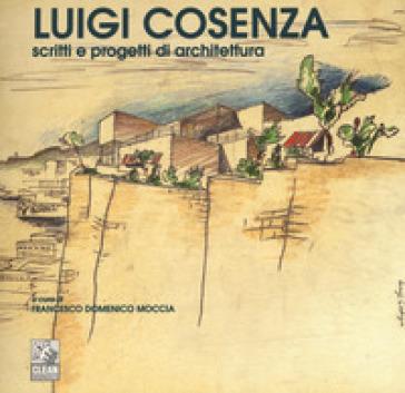 Luigi Cosenza. Scritti e progetti di architettura. Ediz. illustrata - F. D. Moccia | Rochesterscifianimecon.com