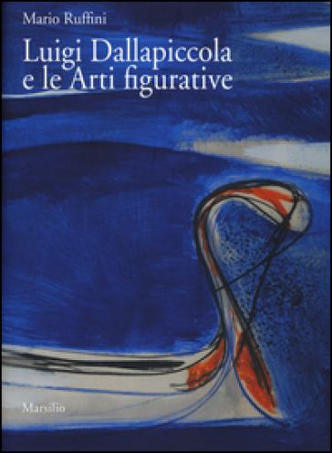 Luigi Dallapiccola e le arti figurative. Con DVD video - Mario Ruffini |