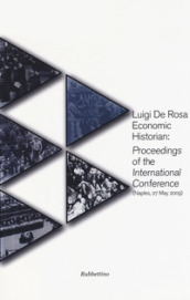 Luigi De Rosa economic historian: proceedings of the international conference (Naples, 27 may 2009)