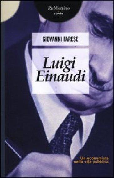 Luigi Einaudi. Un economista nella vita pubblica - Giovanni Farese pdf epub