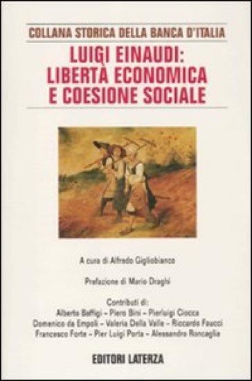 Luigi Einaudi: libertà economica e coesione sociale - Alfredo Gigliobianco | Thecosgala.com