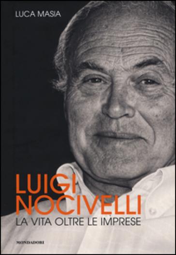 Luigi Nocivelli. La vita oltre le imprese - Luca Masia |
