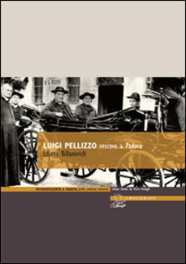 Luigi Pellizzo vescovo a Padova (1907-1923) - Liliana Billanovich pdf epub